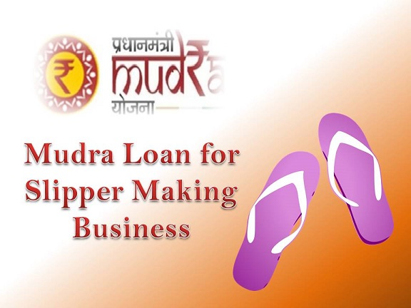 Mudra Loan for Slipper Making Business